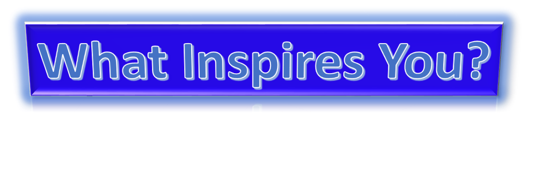What Inspires You